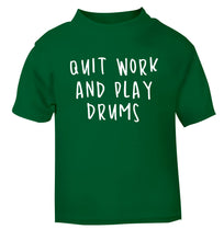 Quit work and play drums green Baby Toddler Tshirt 2 Years