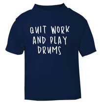 Quit work and play drums navy Baby Toddler Tshirt 2 Years