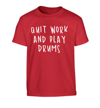 Quit work and play drums Children's red Tshirt 12-14 Years