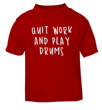Quit work and play drums red Baby Toddler Tshirt 2 Years