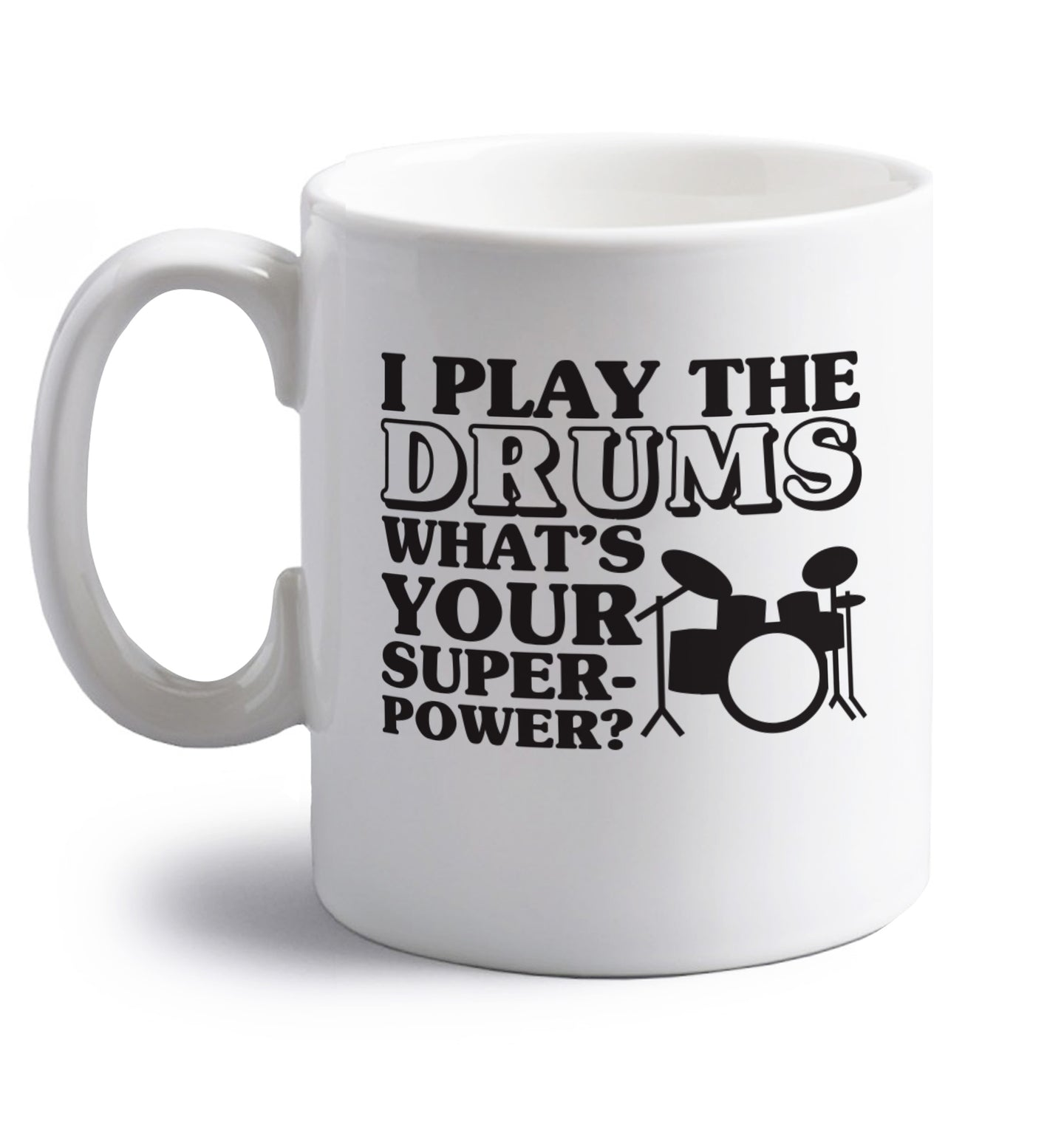 I play the drums what's your superpower? right handed white ceramic mug