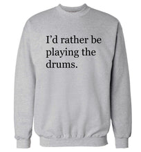I'd rather be playing the drums Adult's unisexgrey Sweater 2XL