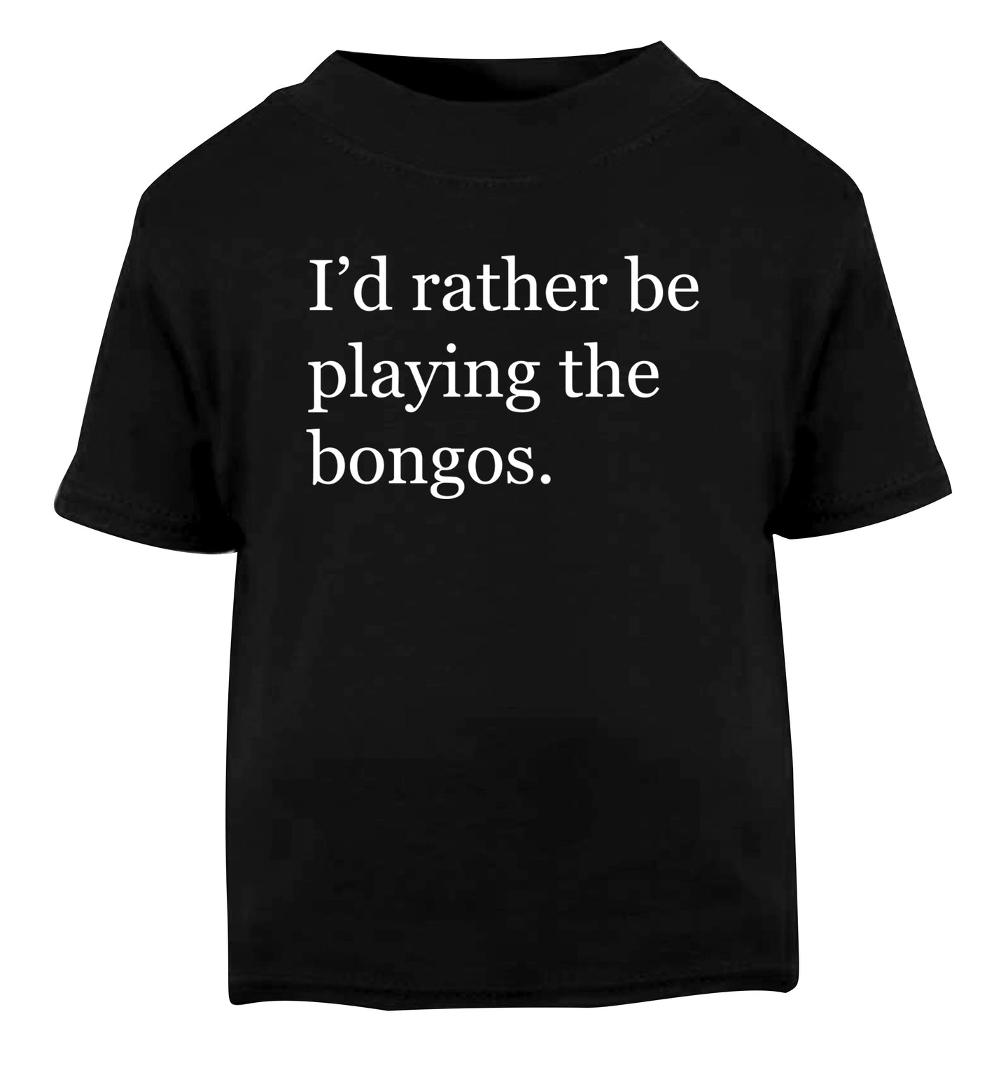 I'd rather be playing the bongos Black Baby Toddler Tshirt 2 years