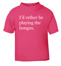 I'd rather be playing the bongos pink Baby Toddler Tshirt 2 Years