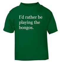 I'd rather be playing the bongos green Baby Toddler Tshirt 2 Years