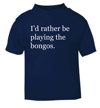 I'd rather be playing the bongos navy Baby Toddler Tshirt 2 Years
