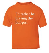 I'd rather be playing the bongos orange Baby Toddler Tshirt 2 Years
