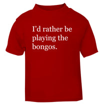 I'd rather be playing the bongos red Baby Toddler Tshirt 2 Years