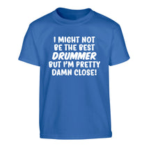 I might not be the best drummer but I'm pretty close! Children's blue Tshirt 12-14 Years