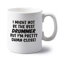 I might not be the best drummer but I'm pretty close! left handed white ceramic mug