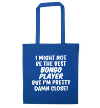 I might not be the best bongo player but I'm pretty close! blue tote bag
