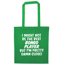 I might not be the best bongo player but I'm pretty close! green tote bag