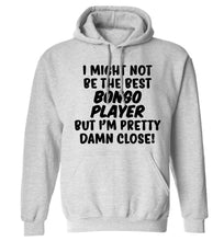 I might not be the best bongo player but I'm pretty close! adults unisexgrey hoodie 2XL
