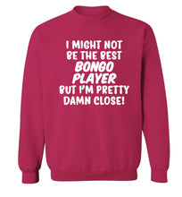 I might not be the best bongo player but I'm pretty close! Adult's unisexpink Sweater 2XL