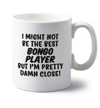 I might not be the best bongo player but I'm pretty close! left handed white ceramic mug