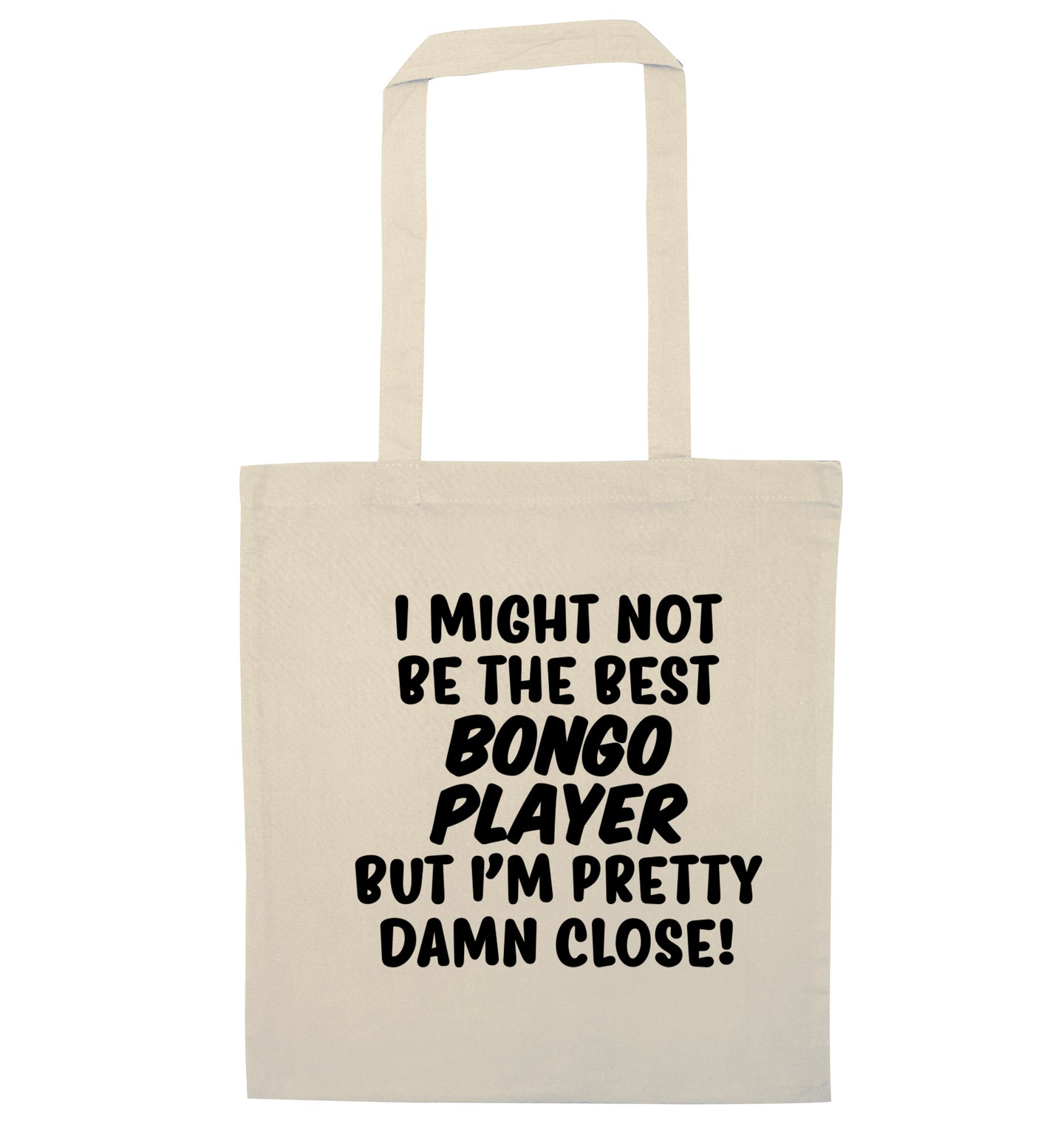 I might not be the best bongo player but I'm pretty close! natural tote bag
