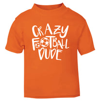 Crazy football dude orange Baby Toddler Tshirt 2 Years