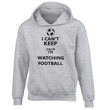 I can't keep calm I'm watching the football children's grey hoodie 12-14 Years
