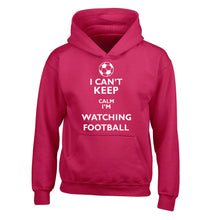 I can't keep calm I'm watching the football children's pink hoodie 12-14 Years