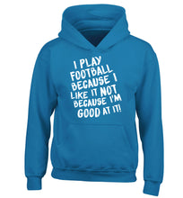 I play football because I like it not because I'm good at it children's blue hoodie 12-14 Years