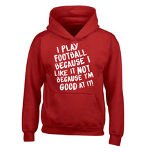 I play football because I like it not because I'm good at it children's red hoodie 12-14 Years
