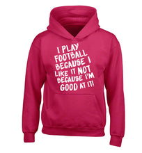 I play football because I like it not because I'm good at it children's pink hoodie 12-14 Years