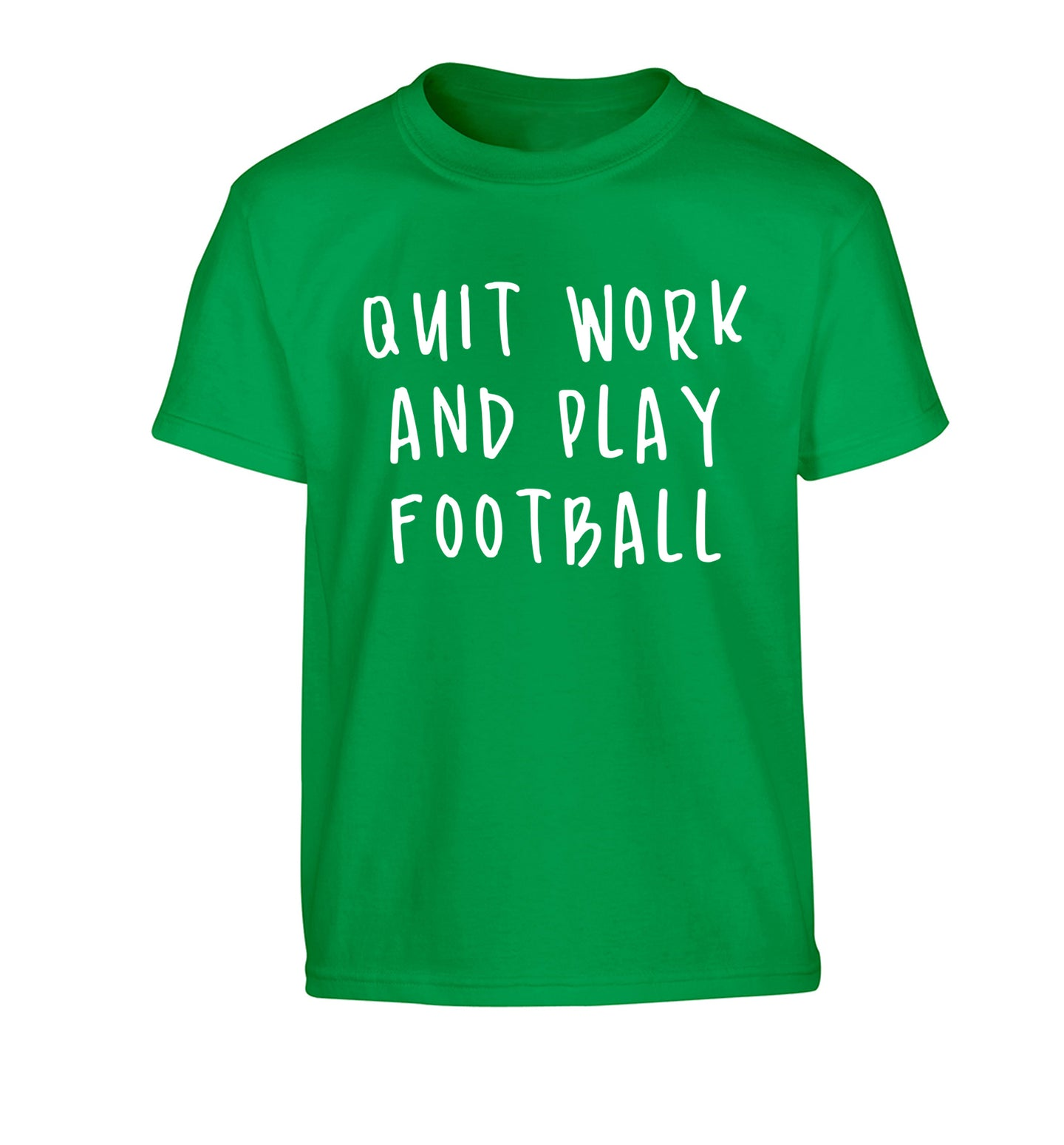 Quit work play football Children's green Tshirt 12-14 Years