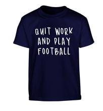 Quit work play football Children's navy Tshirt 12-14 Years