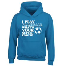 I play football what's your superpower? children's blue hoodie 12-14 Years