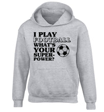 I play football what's your superpower? children's grey hoodie 12-14 Years