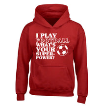 I play football what's your superpower? children's red hoodie 12-14 Years