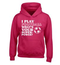 I play football what's your superpower? children's pink hoodie 12-14 Years