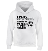 I play football what's your superpower? children's white hoodie 12-14 Years