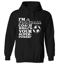 I'm a football coach what's your superpower? adults unisexblack hoodie 2XL