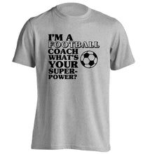 I'm a football coach what's your superpower? adults unisexgrey Tshirt 2XL