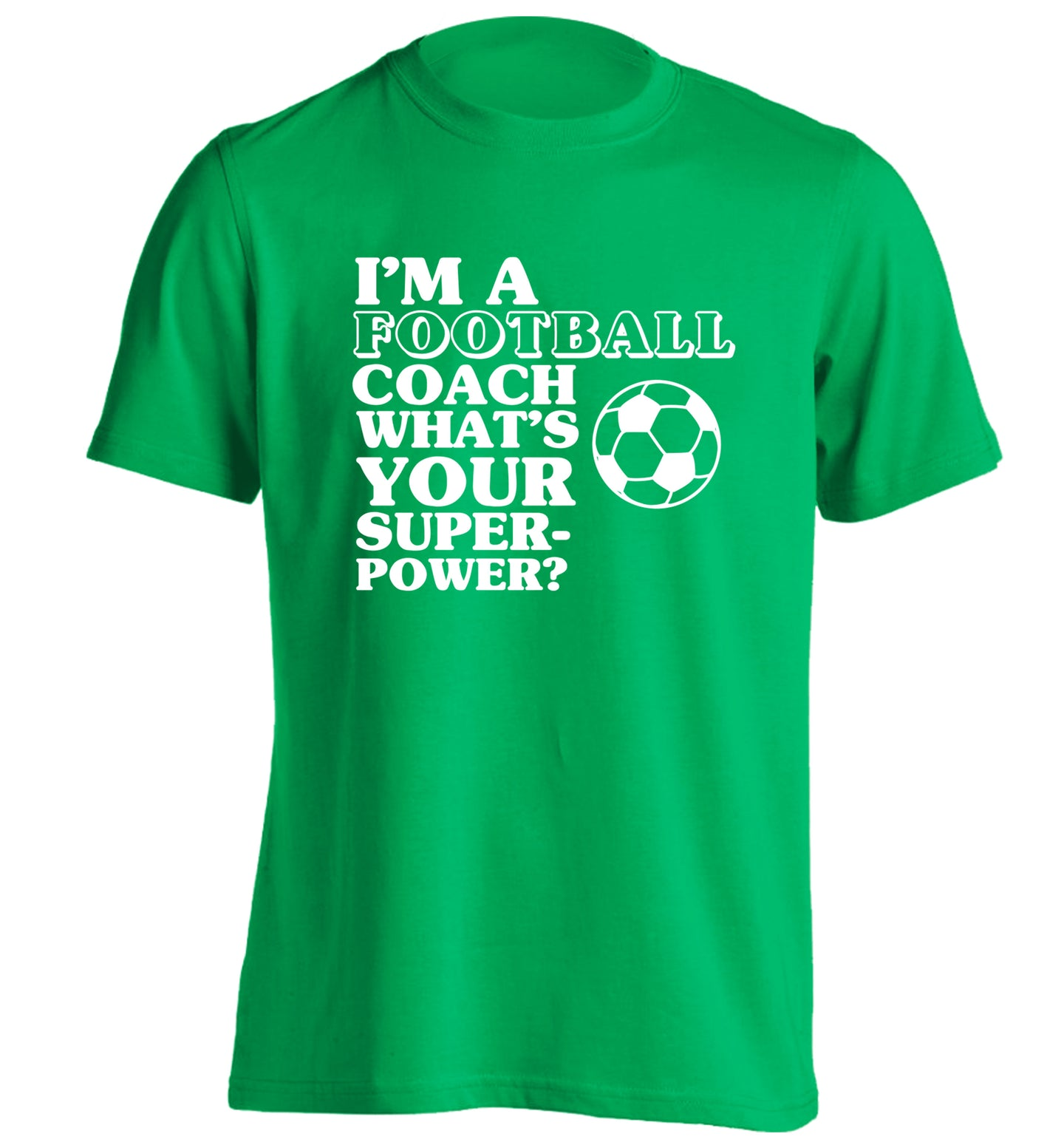I'm a football coach what's your superpower? adults unisexgreen Tshirt 2XL