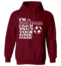I'm a football coach what's your superpower? adults unisexmaroon hoodie 2XL
