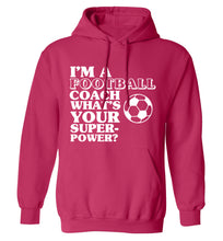 I'm a football coach what's your superpower? adults unisexpink hoodie 2XL
