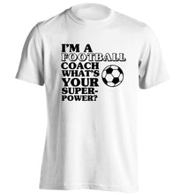 I'm a football coach what's your superpower? adults unisexwhite Tshirt 2XL