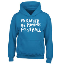 I'd rather be playing football children's blue hoodie 12-14 Years