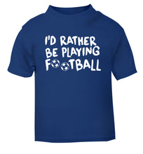 I'd rather be playing football blue Baby Toddler Tshirt 2 Years