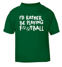 I'd rather be playing football green Baby Toddler Tshirt 2 Years