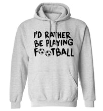 I'd rather be playing football adults unisexgrey hoodie 2XL