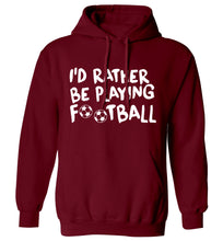 I'd rather be playing football adults unisexmaroon hoodie 2XL