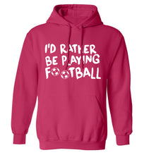 I'd rather be playing football adults unisexpink hoodie 2XL