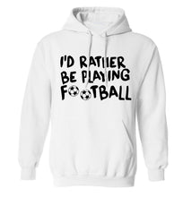 I'd rather be playing football adults unisexwhite hoodie 2XL