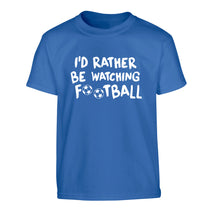 I'd rather be watching football Children's blue Tshirt 12-14 Years