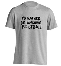 I'd rather be watching football adults unisexgrey Tshirt 2XL
