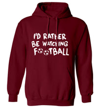 I'd rather be watching football adults unisexmaroon hoodie 2XL