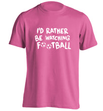 I'd rather be watching football adults unisexpink Tshirt 2XL